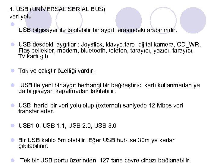 4. USB (UNİVERSAL SERİAL BUS) veri yolu l USB bilgisayar ile takılabilir bir aygıt