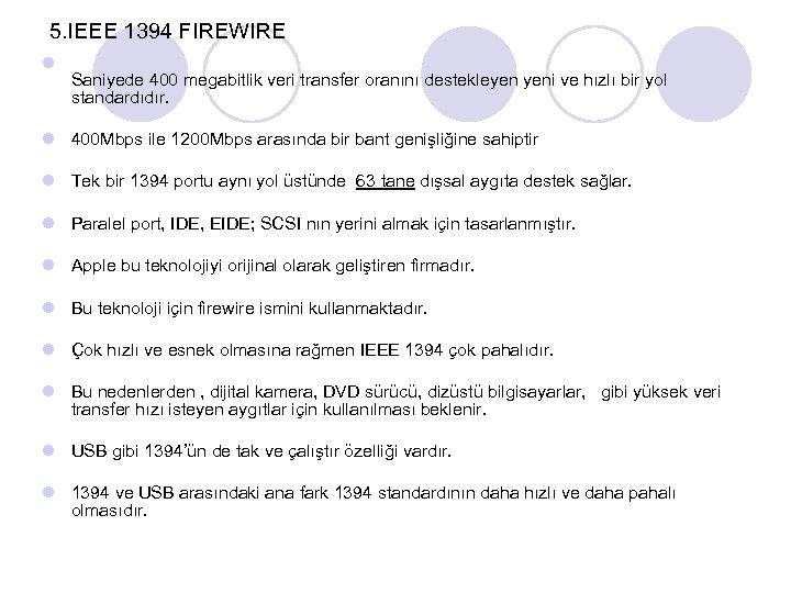 5. IEEE 1394 FIREWIRE l Saniyede 400 megabitlik veri transfer oranını destekleyen yeni ve