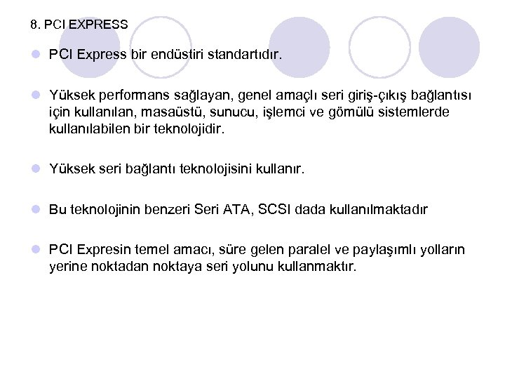 8. PCI EXPRESS l PCI Express bir endüstiri standartıdır. l Yüksek performans sağlayan, genel