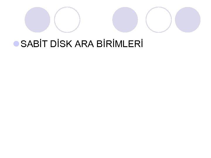 l SABİT DİSK ARA BİRİMLERİ