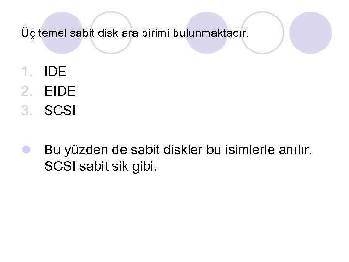 Üç temel sabit disk ara birimi bulunmaktadır. 1. IDE 2. EIDE 3. SCSI l