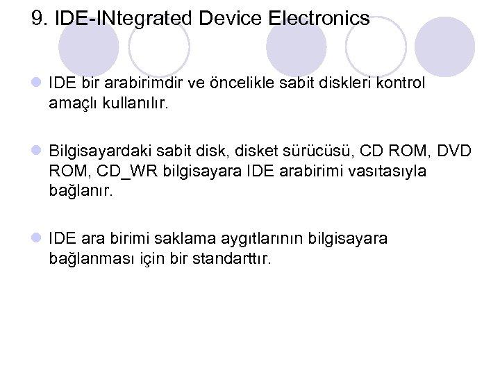 9. IDE-INtegrated Device Electronics l IDE bir arabirimdir ve öncelikle sabit diskleri kontrol amaçlı