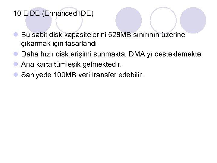 10. EIDE (Enhanced IDE) l Bu sabit disk kapasitelerini 528 MB sınırının üzerine çıkarmak