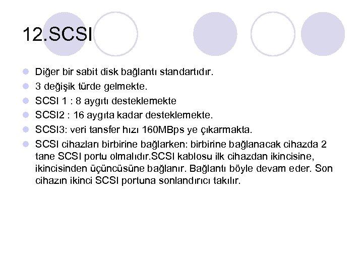 12. SCSI l l l Diğer bir sabit disk bağlantı standartıdır. 3 değişik türde