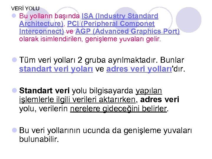 VERİ YOLU l Bu yolların başında ISA (Industry Standard Architecture), PCI (Peripheral Componet Interconnect)