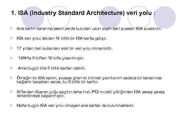1. ISA (Industry Standard Architecture) veri yolu : l Ana kartın kenarına yakın yerde