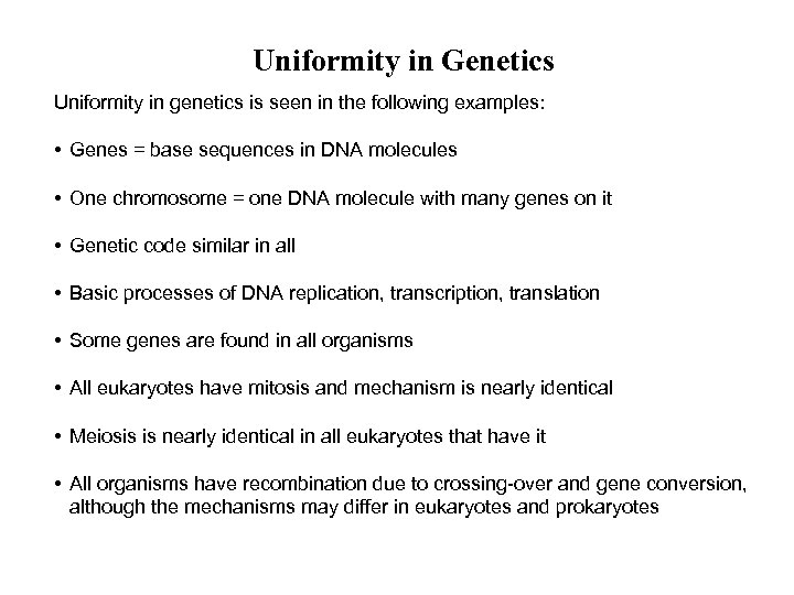Uniformity in Genetics Uniformity in genetics is seen in the following examples: • Genes
