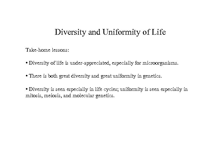 Diversity and Uniformity of Life Take-home lessons: • Diversity of life is under-appreciated, especially