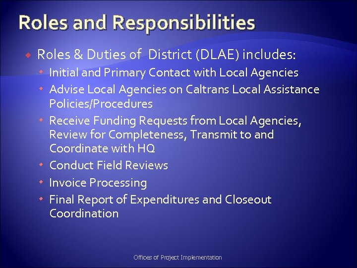 Roles and Responsibilities Roles & Duties of District (DLAE) includes: Initial and Primary Contact