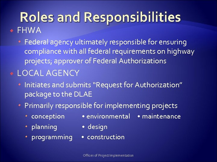 Roles and Responsibilities FHWA Federal agency ultimately responsible for ensuring compliance with all federal