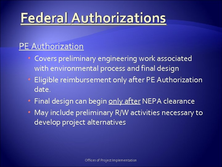 Federal Authorizations PE Authorization Covers preliminary engineering work associated with environmental process and final