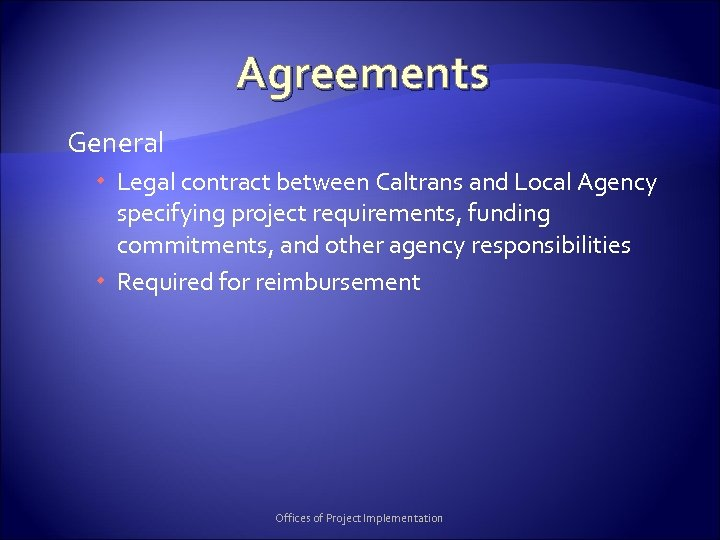 Agreements General Legal contract between Caltrans and Local Agency specifying project requirements, funding commitments,