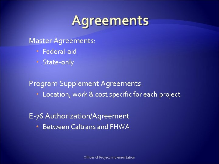 Agreements Master Agreements: Federal-aid State-only Program Supplement Agreements: Location, work & cost specific for