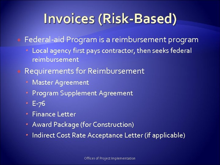 Invoices (Risk-Based) Federal-aid Program is a reimbursement program Local agency first pays contractor, then
