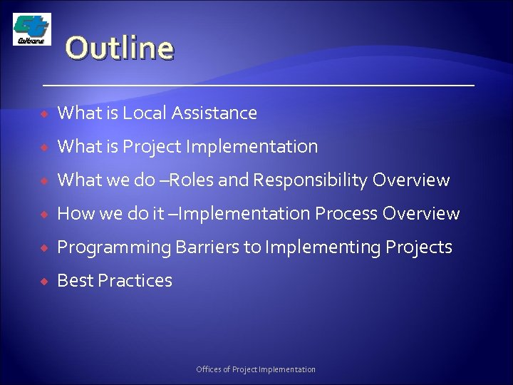 Outline What is Local Assistance What is Project Implementation What we do –Roles and