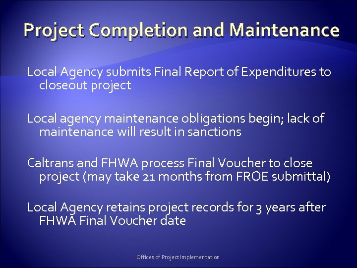 Project Completion and Maintenance Local Agency submits Final Report of Expenditures to closeout project