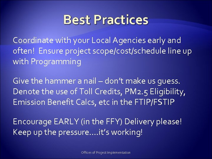 Best Practices Coordinate with your Local Agencies early and often! Ensure project scope/cost/schedule line