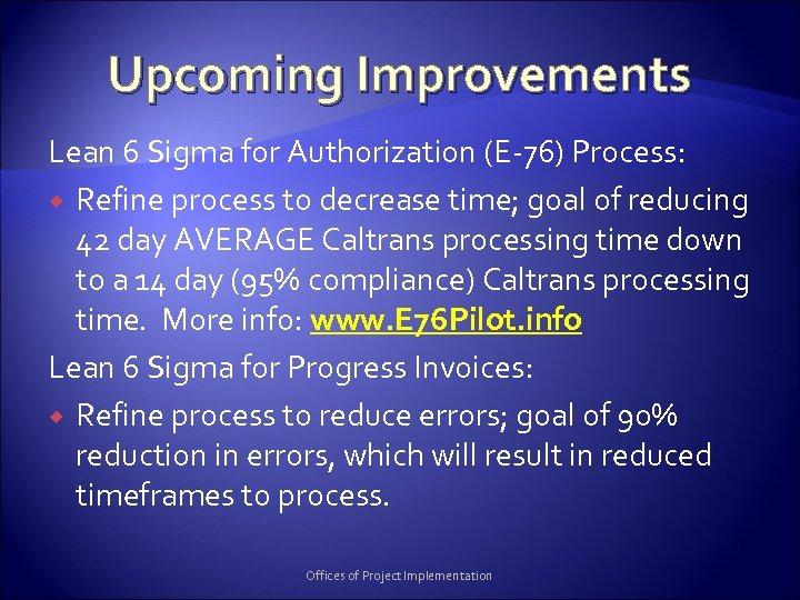 Upcoming Improvements Lean 6 Sigma for Authorization (E-76) Process: Refine process to decrease time;