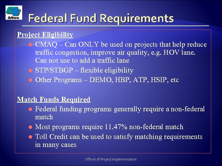 Federal Fund Requirements Project Eligibility l CMAQ – Can ONLY be used on projects