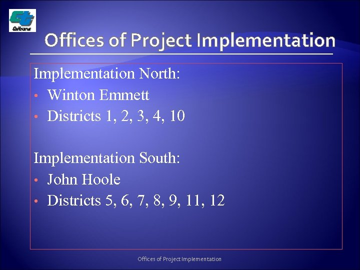Offices of Project Implementation North: • Winton Emmett • Districts 1, 2, 3, 4,