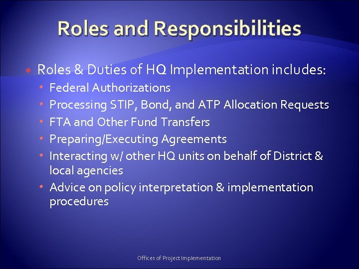 Roles and Responsibilities Roles & Duties of HQ Implementation includes: Federal Authorizations Processing STIP,