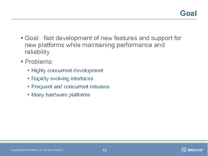 Goal • Goal: fast development of new features and support for new platforms while