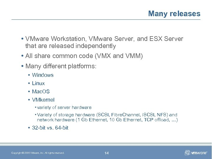 Many releases • VMware Workstation, VMware Server, and ESX Server that are released independently