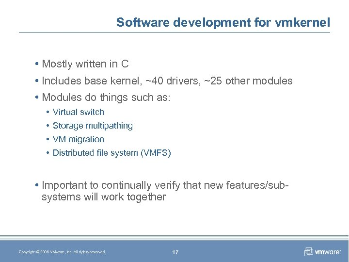 Software development for vmkernel • Mostly written in C • Includes base kernel, ~40