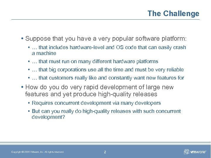 The Challenge • Suppose that you have a very popular software platform: • …