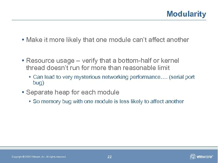 Modularity • Make it more likely that one module can't affect another • Resource