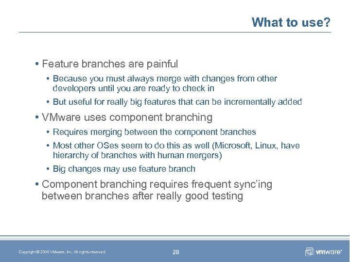 What to use? • Feature branches are painful • Because you must always merge