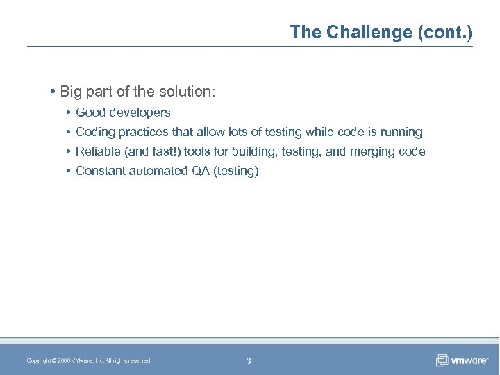 The Challenge (cont. ) • Big part of the solution: • Good developers •