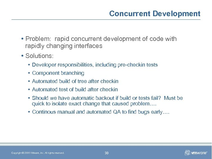 Concurrent Development • Problem: rapid concurrent development of code with rapidly changing interfaces •