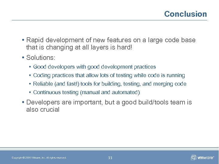 Conclusion • Rapid development of new features on a large code base that is
