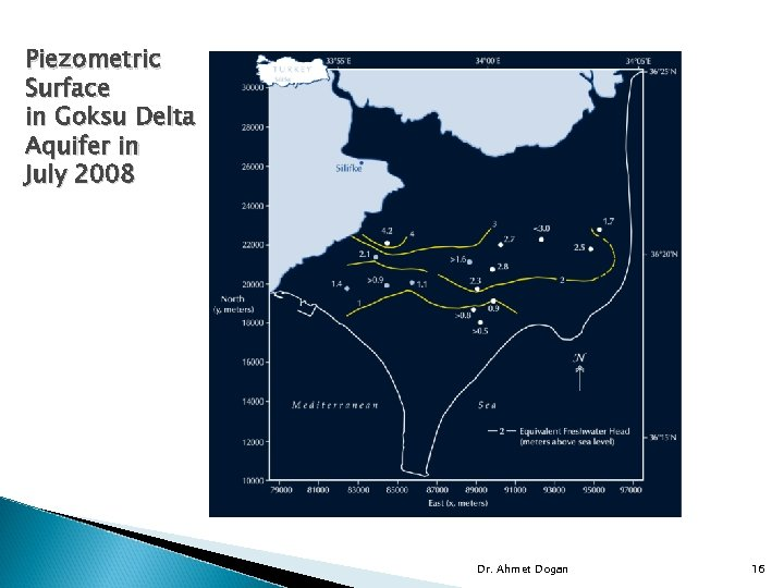 Piezometric Surface in Goksu Delta Aquifer in July 2008 Dr. Ahmet Dogan 16
