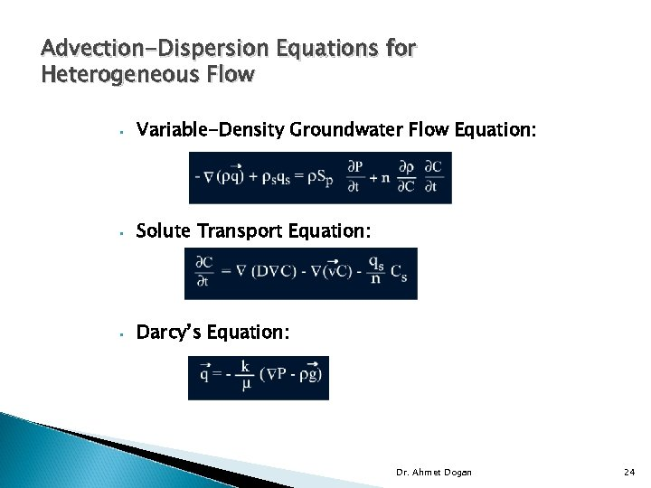 Advection-Dispersion Equations for Heterogeneous Flow • Variable-Density Groundwater Flow Equation: • Solute Transport Equation: