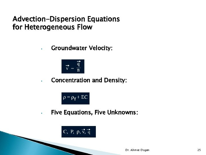 Advection-Dispersion Equations for Heterogeneous Flow • Groundwater Velocity: • Concentration and Density: • Five