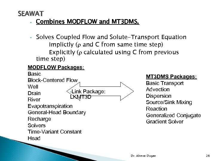 SEAWAT • • Combines MODFLOW and MT 3 DMS. Solves Coupled Flow and Solute-Transport