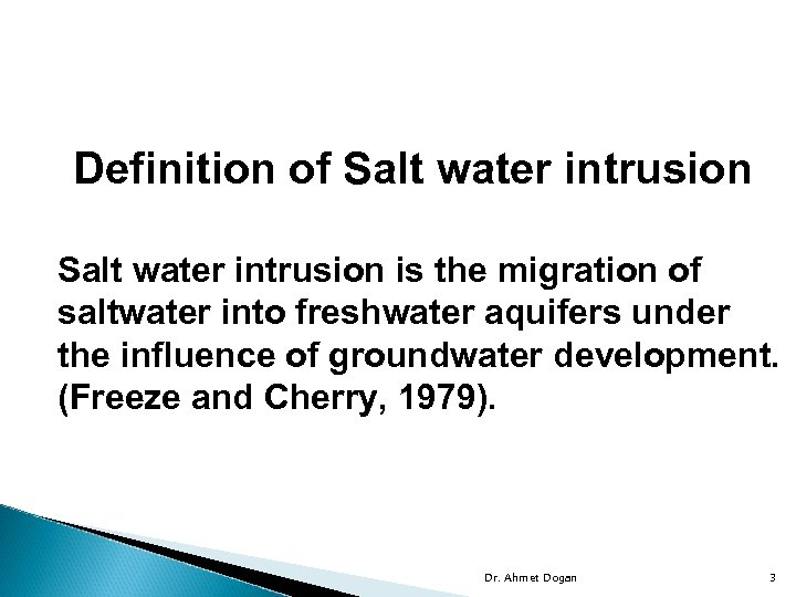 Definition of Salt water intrusion is the migration of saltwater into freshwater aquifers under