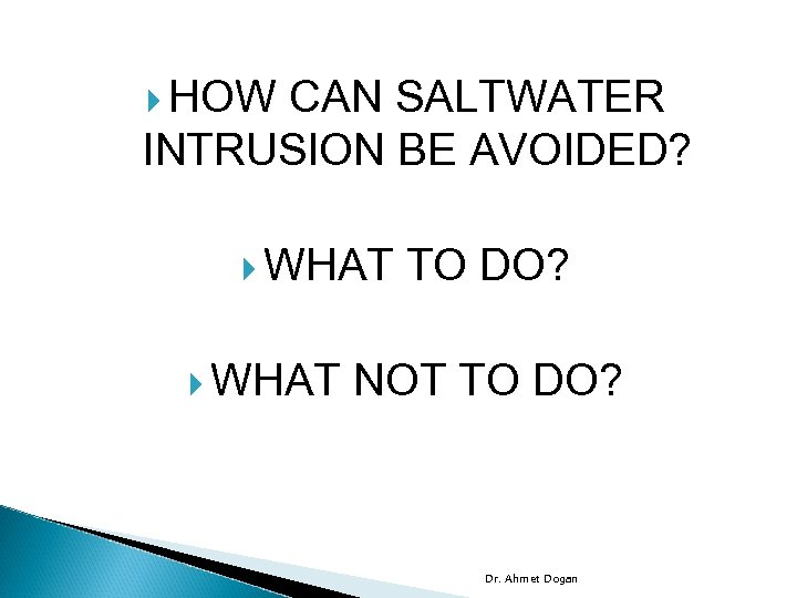 HOW CAN SALTWATER INTRUSION BE AVOIDED? WHAT TO DO? NOT TO DO? Dr.