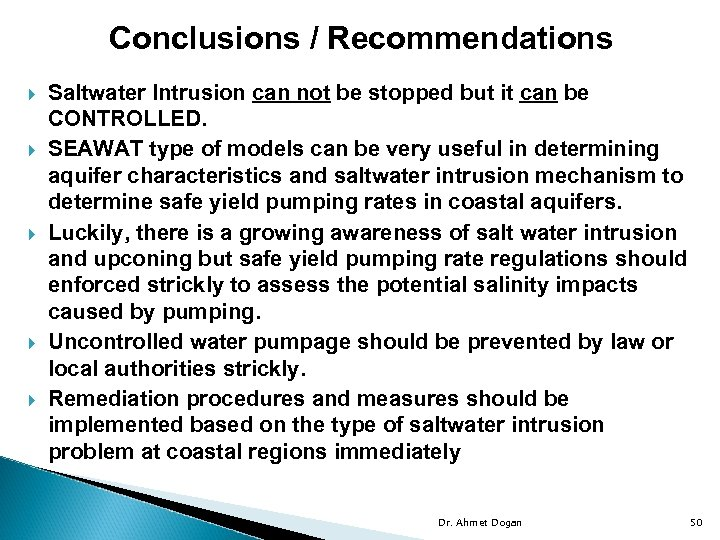 Conclusions / Recommendations Saltwater Intrusion can not be stopped but it can be CONTROLLED.
