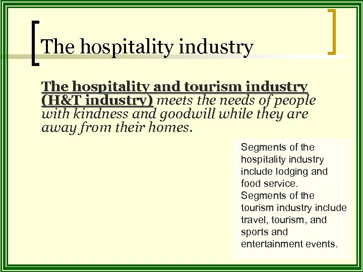 The hospitality industry The hospitality and tourism industry (H&T industry) meets the needs of