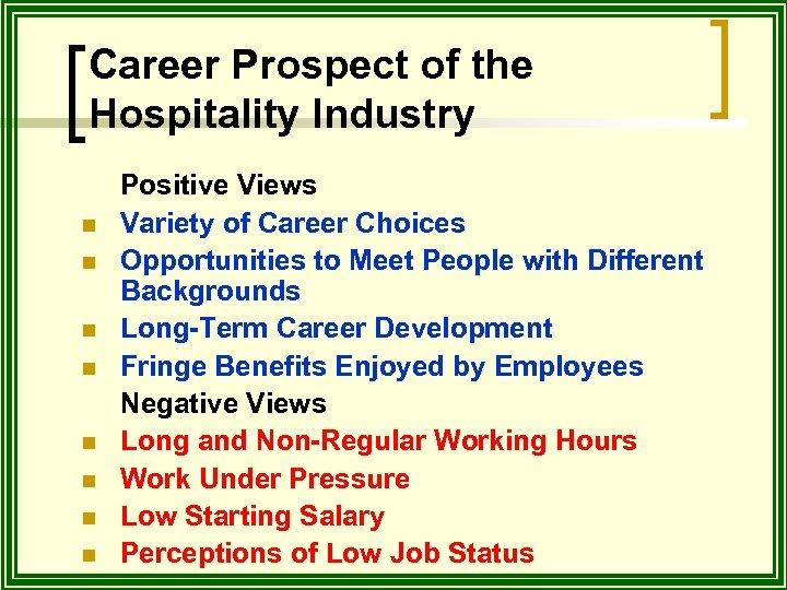 Career Prospect of the Hospitality Industry n n n n Positive Views Variety of