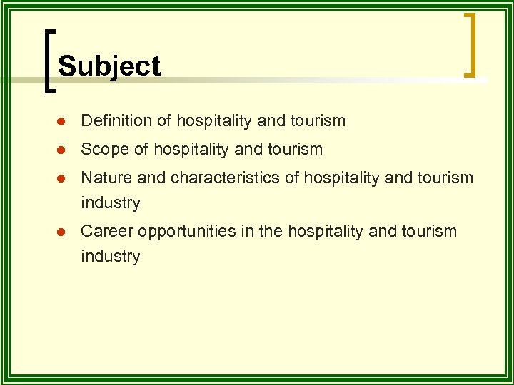 Subject l Definition of hospitality and tourism l Scope of hospitality and tourism l
