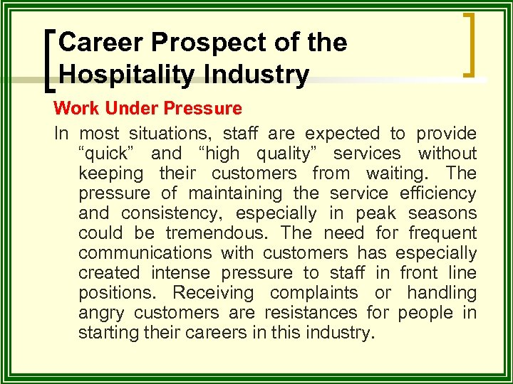 Career Prospect of the Hospitality Industry Work Under Pressure In most situations, staff are