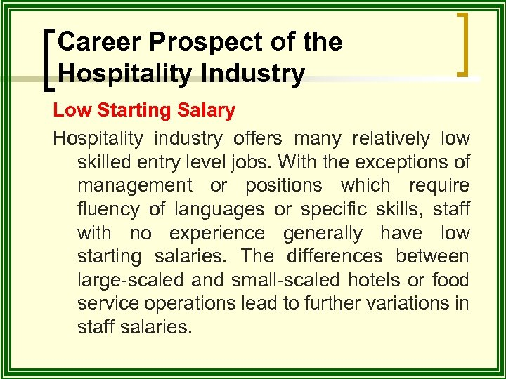 Career Prospect of the Hospitality Industry Low Starting Salary Hospitality industry offers many relatively