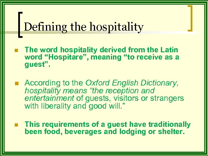 """Defining the hospitality n The word hospitality derived from the Latin word """"Hospitare"""", meaning"""