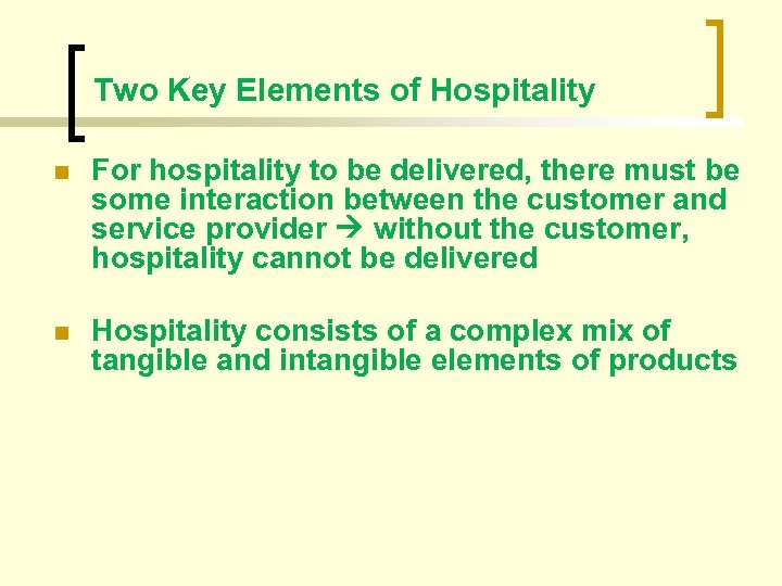 Two Key Elements of Hospitality n For hospitality to be delivered, there must be
