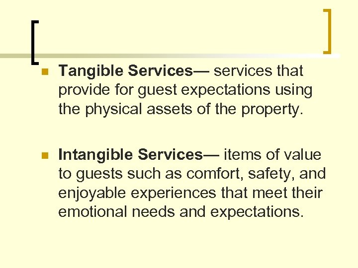 n Tangible Services— services that provide for guest expectations using the physical assets of