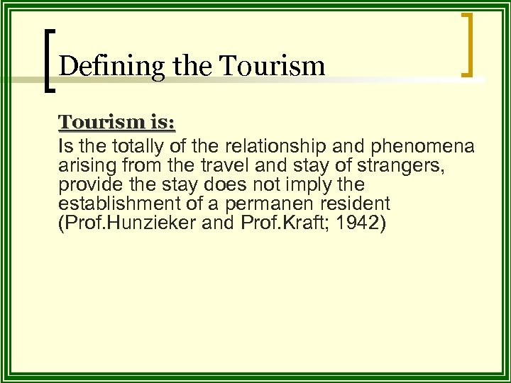 Defining the Tourism is: Is the totally of the relationship and phenomena arising from